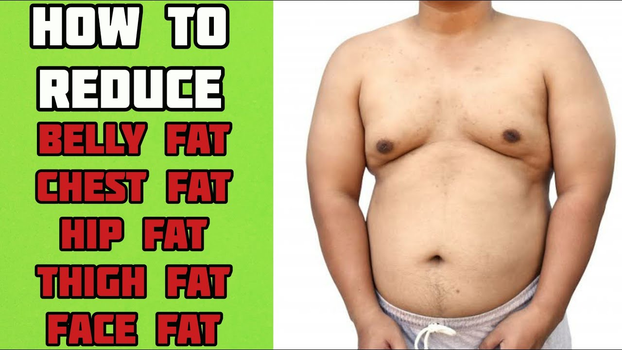 How to reduce Belly fat, Chest fat, Hip fat, Thigh fat, Face fat
