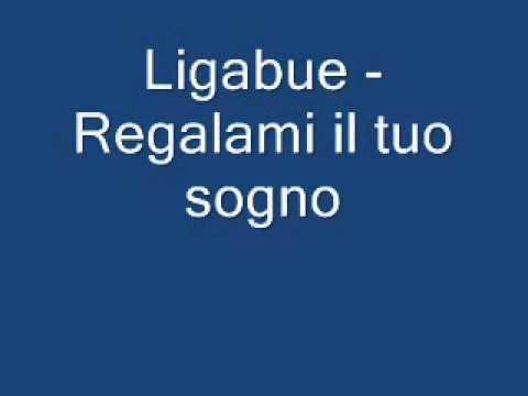 Ligabue -  Regalami il tuo sogno