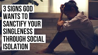 Through SOCIAL ISOLATION, God Will Sanctify Your Singleness If . . .