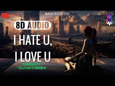 gnash---i-hate-u,-i-love-u-ft.-olivia-o'brien-[8d-audio]-🎧
