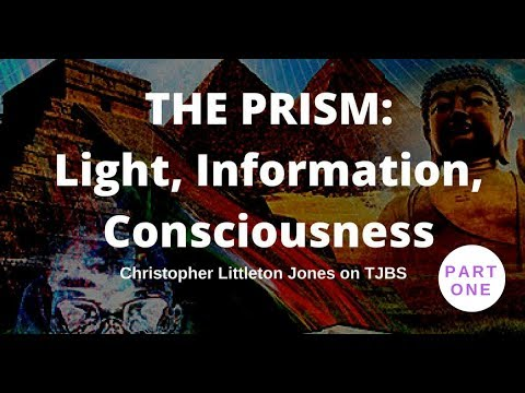 The Prism Light Information Consciousness PART ONE - Chris Jones on TJBS