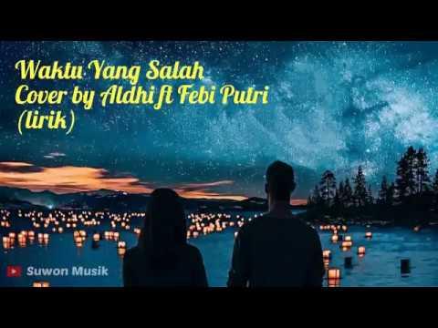 Fiersa Besari - Waktu Yang Salah~Cover by Aldhi Rahman ft Feby Putri (lirik)