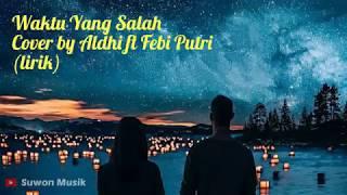 Fiersa Besari - Waktu Yang Salah~Cover by Aldhi Rahman ft Feby Putri (lirik) MP3