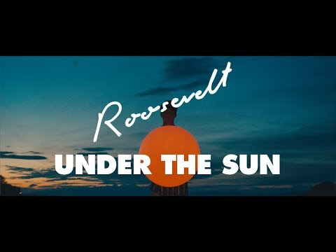 Roosevelt - Under The Sun (Official Video)