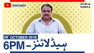 Samaa News | Latest Headlines | 6PM - SAMAA TV - 8 October 2018