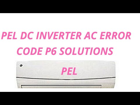 How To Solve PEL DC Inverter Air Conditioner Error Code P6||P6 Error  Tracing & Troubleshooting Metho