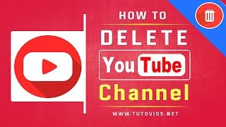 How To Delete a YouTube Channel - 2018