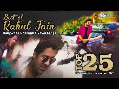 rahul-jain-top-25-hindi-bollywood-unplugged-cover-songs-||-audio-jukebox---season-of-love-राहुल-जैन