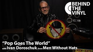 """Behind The Vinyl: """"Pop Goes The World"""" with Ivan Doroschuk from Men Without Hats"""