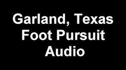 Garland, Texas | Foot Pursuit Radio Audio
