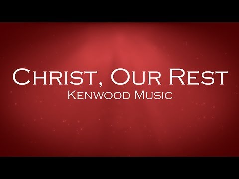 Christ Our Rest - Kenwood Music