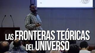 Las Fronteras Teóricas del Universo - Tomás Ortín
