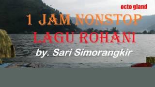 1 JAM NONSTOP LAGU ROHANI ~ by. Sari Simorangkir ~ Saat Teduh/Penyembahan