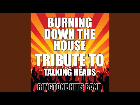 Burning Down the House (Tribute to Talking Heads)