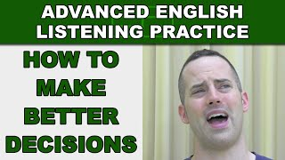 How to Make Better Decisions - Advanced English Listening Practice - 36 - EnglishAnyone.com