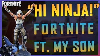 "Fortnite -"" HI Ninja!"" ft. My Son - April 2018 