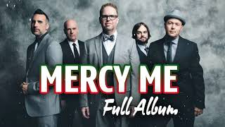 Top 100 Hits Collection Of Mercy Me 2019 - Best Worship Songs Of Mercy Me Collection