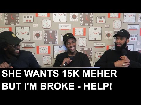 SHE WANTS 15K MEHER BUT I'M BROKE?