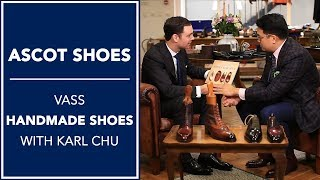 Ascot Shoes: Learning About Vass Handmade Shoes With Karl Chu | Kirby Allison