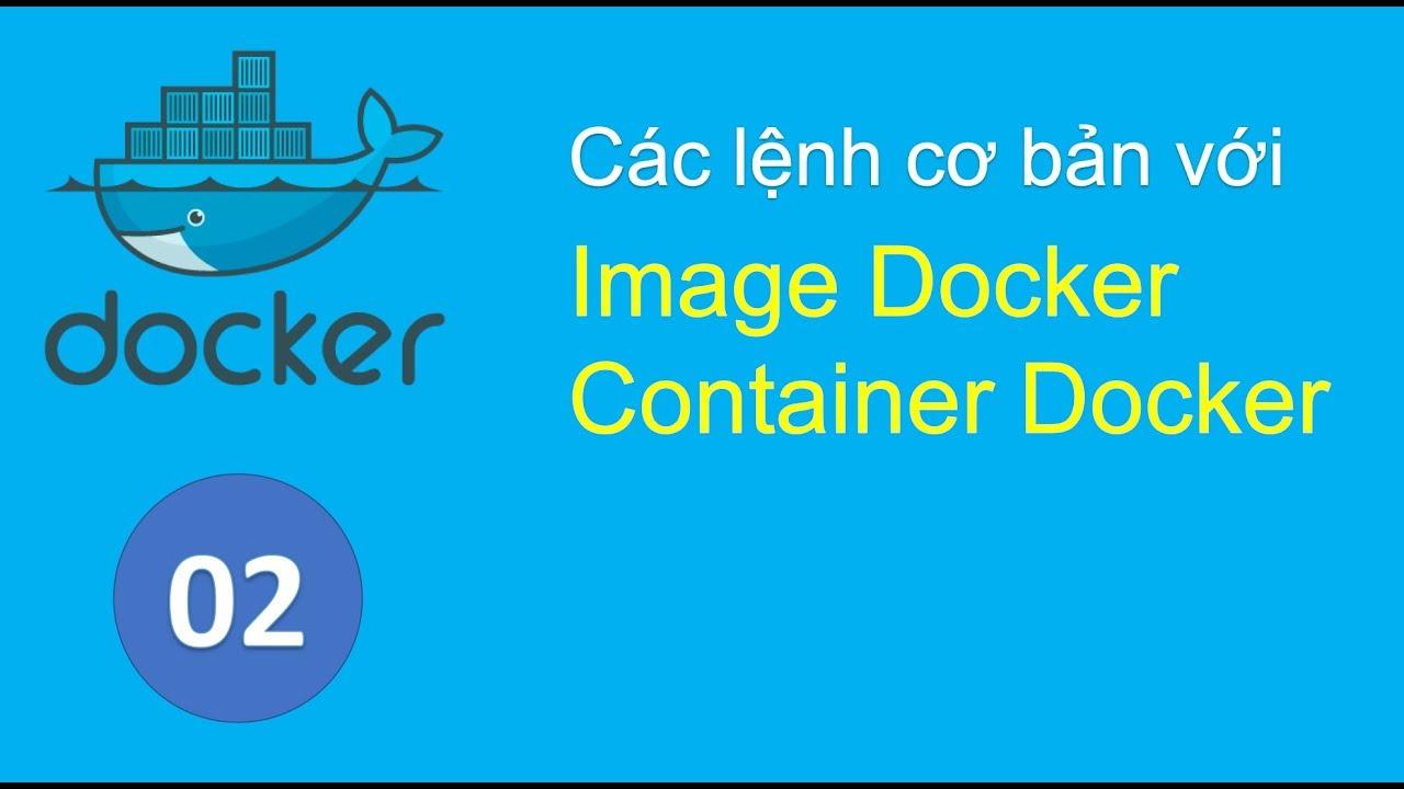 D02 - Tìm hiểu Docker Image, chạy một Container