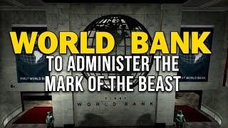 WORLD BANK TO ADMINISTER THE MARK OF THE BEAST