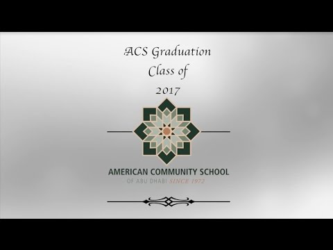 The American Community School of Abu Dhabi presents the 2017 High School Graduation
