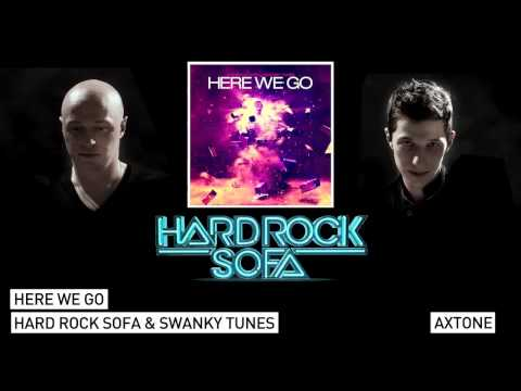 Hard Rock Sofa & Swanky Tunes - Here We Go (Original Mix) [Axtone]