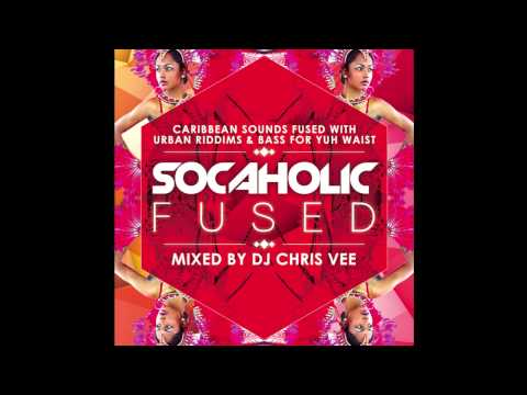 Socaholic #Fused Mixed by DJ Chris Vee [Soca Fusion Mix Download]