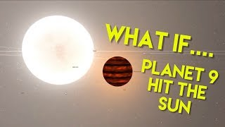 WHAT IF.....Planet 9 hit the SUN