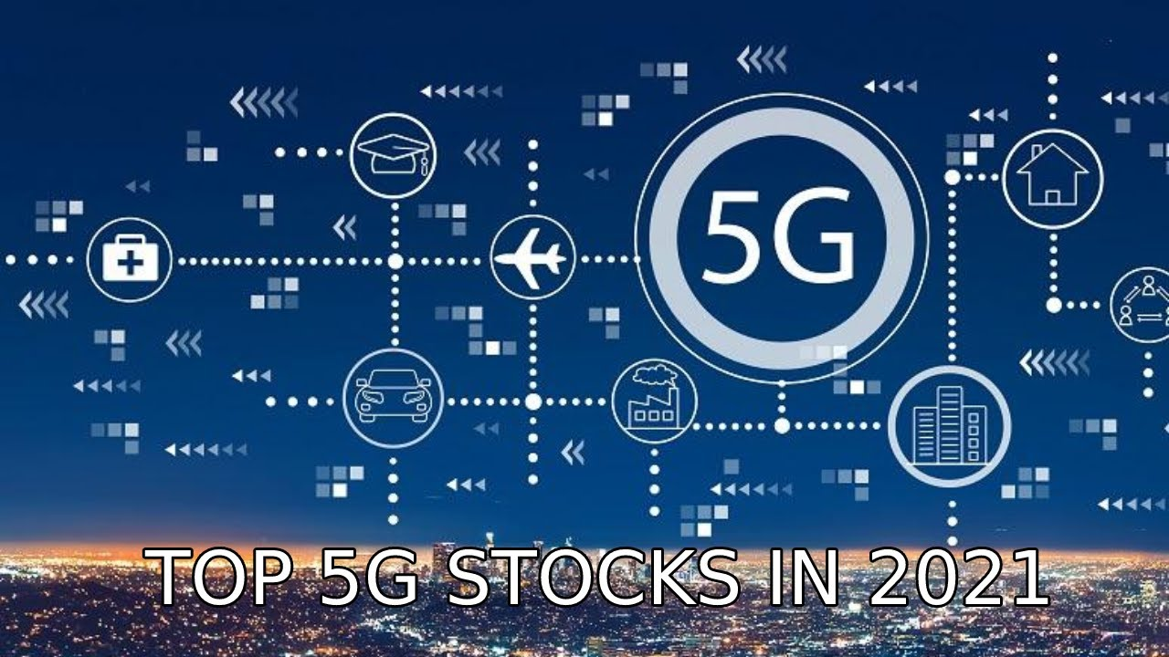 Top 5G stocks you should buy in 2021 and hold for the next decade