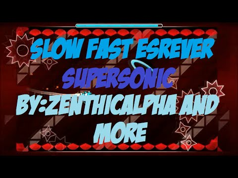 {Geometry Dash}Slow...Fast...esreveR!!! Supersonic By ZenthicAlpha And More