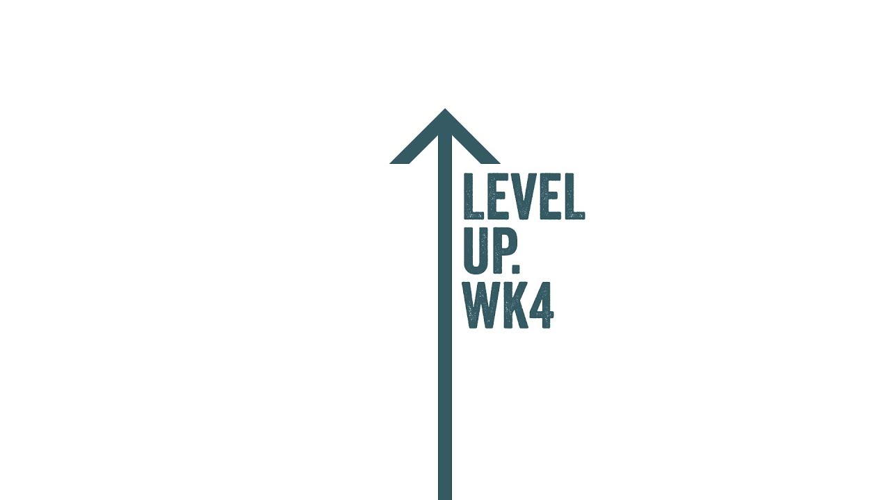 Level Up ⬆️ Wk 4 Cover Image