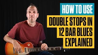 How to Use Double Stops in 12 Bar Blues Explained | Blues Guitar Lesson | Guitar Tricks