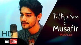 Dil Kya Kare x Musafir - Mashup | Sanjay Beri