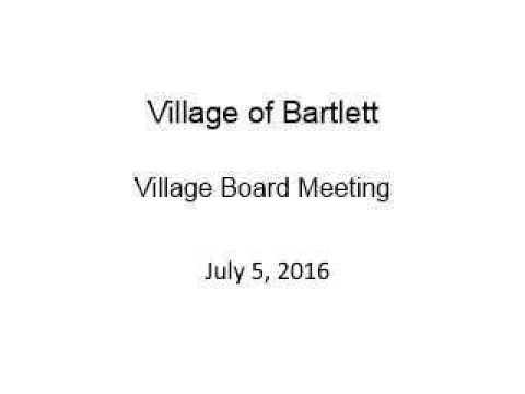 Village of Bartlett - Village Board Meeting - July 5, 2016