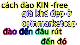 App đào Kin token  giá khá đẹp trên coinmarket , đào đến đâu rút đến đó, x5 tài sản trong tương lai