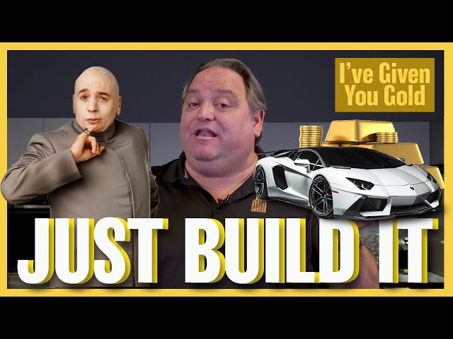 Just Build It - I've Given you Gold