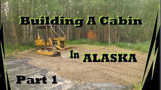 Living Off Grid and Building a Cabin in Alaska Part 1 the Earth Work