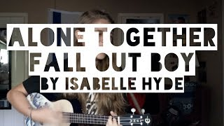 Alone Together (written by Fall Out Boy)