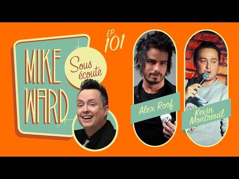 MIKE WARD SOUS ÉCOUTE #101 – (Alex Roof & Kevin Montreuil)