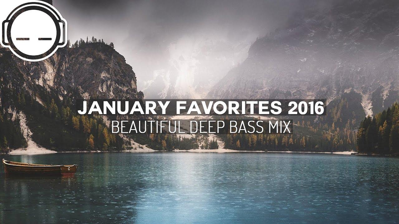 January Favorites 2016 Music - Beautiful Deep Bass Mix