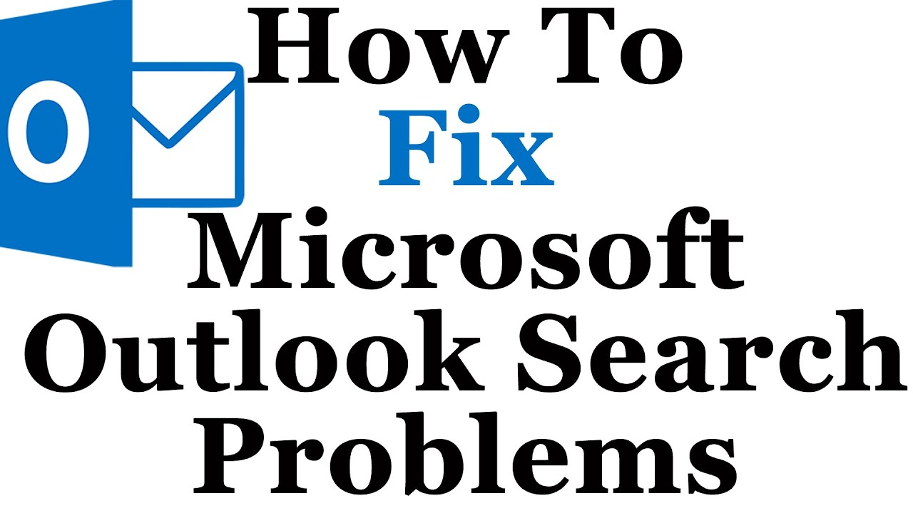 How To Resolve Problems With Microsoft Outlook Search Not Working