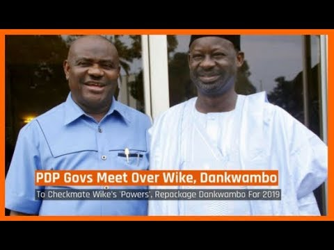 Nigeria News Today: PDP Governors Meet Over Wike, 'Packaging' Dankwambo For Presidency (06/03/2018)