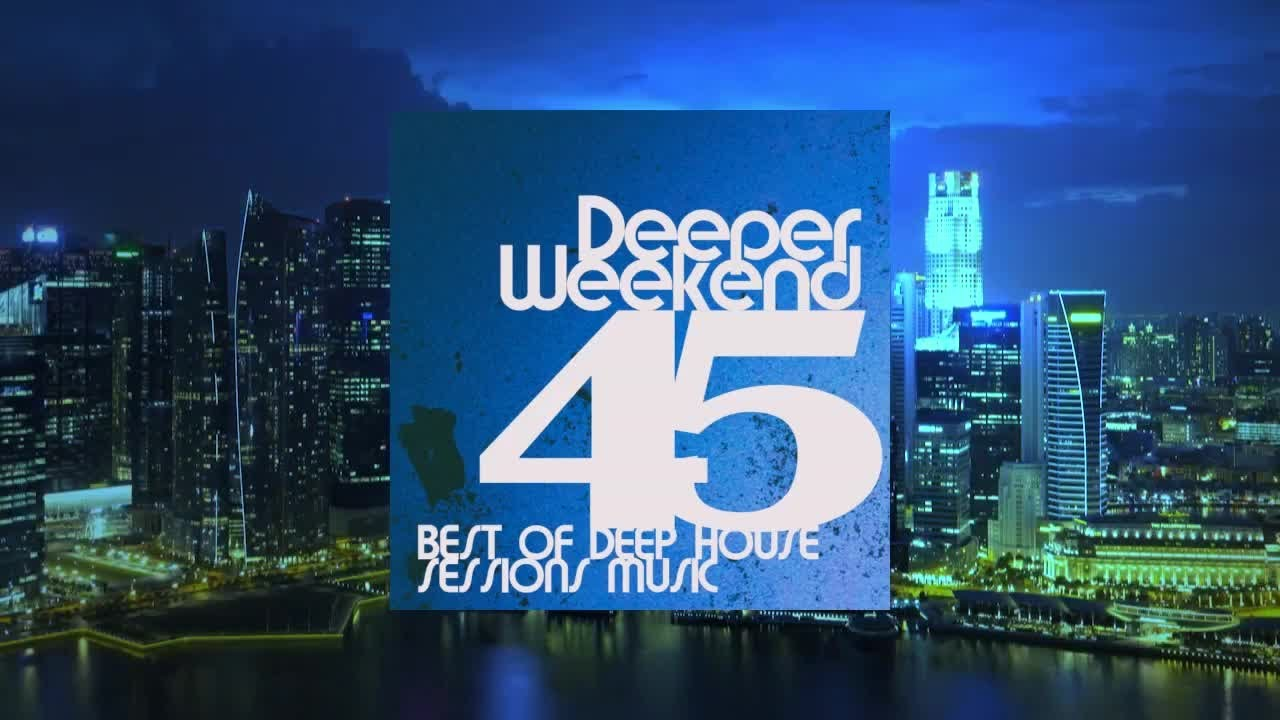 Deeper weekend best of deep house sessions music for Best deep house tracks of all time
