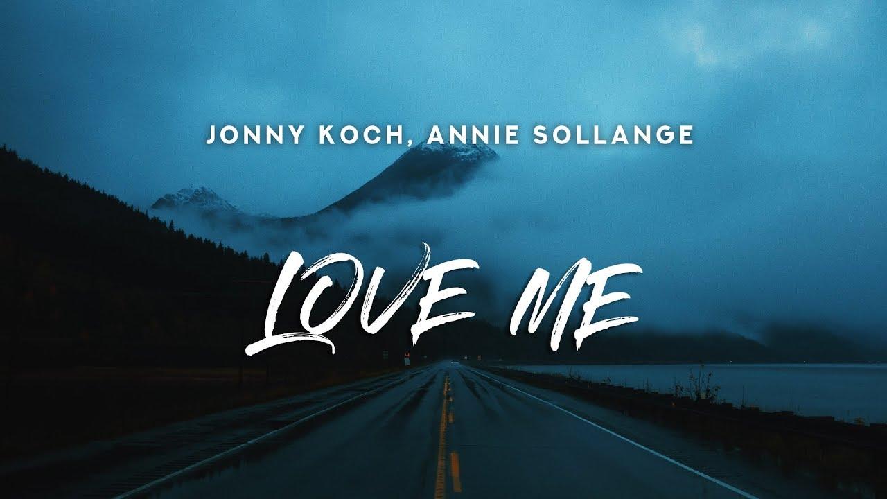 Download Jonny Koch & Annie Sollange - LOVE ME (Lyrics)