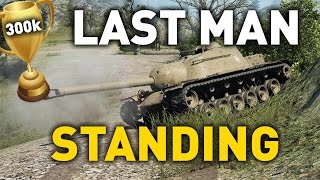 World of Tanks || Last Man Standing - 300k