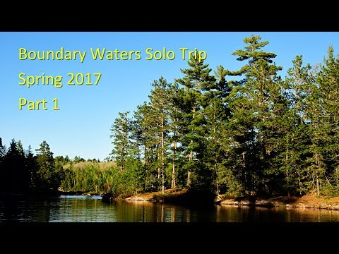 Boundary Waters Solo Trip -- Spring 2017 -- Part 1