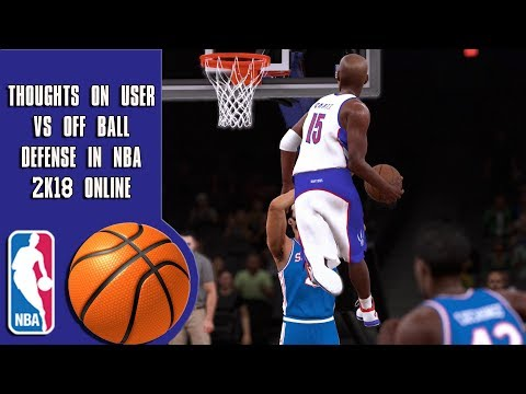 Thoughts on user defense vs. off ball defense in NBA 2K18 online