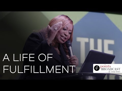 A Life of Fulfillment | Dr. Cindy Trimm | The Blessed Life