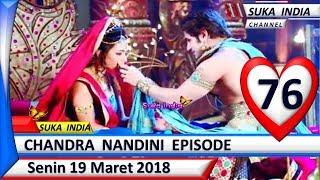Chandra Nandini Episode 76 ❤ Senin 19 Maret 2018 ❤ Suka India